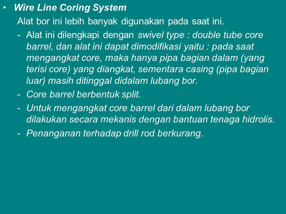 Wire Line Coring System Alat bor ini lebih banyak digunakan pada saat ini. -Alat ini dilengkapi dengan swivel type : double tube core barrel, dan alat