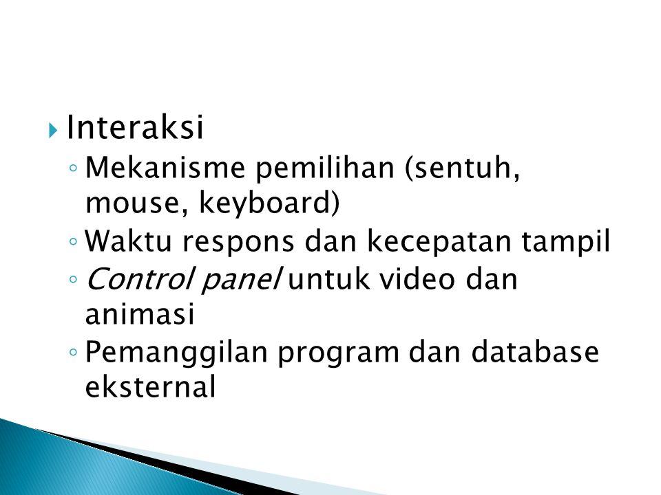  Interaksi ◦ Mekanisme pemilihan (sentuh, mouse, keyboard) ◦ Waktu respons dan kecepatan tampil ◦ Control panel untuk video dan animasi ◦ Pemanggilan program dan database eksternal