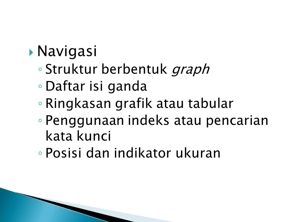  Navigasi ◦ Struktur berbentuk graph ◦ Daftar isi ganda ◦ Ringkasan grafik atau tabular ◦ Penggunaan indeks atau pencarian kata kunci ◦ Posisi dan in