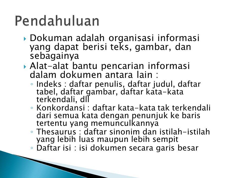  Dokuman adalah organisasi informasi yang dapat berisi teks, gambar, dan sebagainya  Alat-alat bantu pencarian informasi dalam dokumen antara lain :