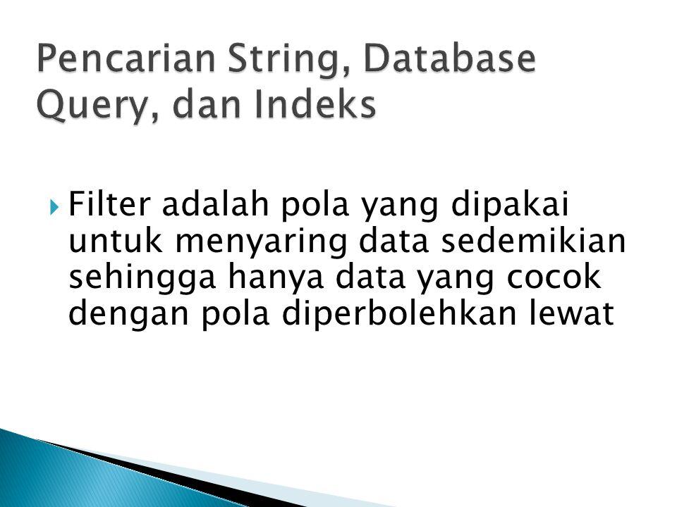  Filter adalah pola yang dipakai untuk menyaring data sedemikian sehingga hanya data yang cocok dengan pola diperbolehkan lewat