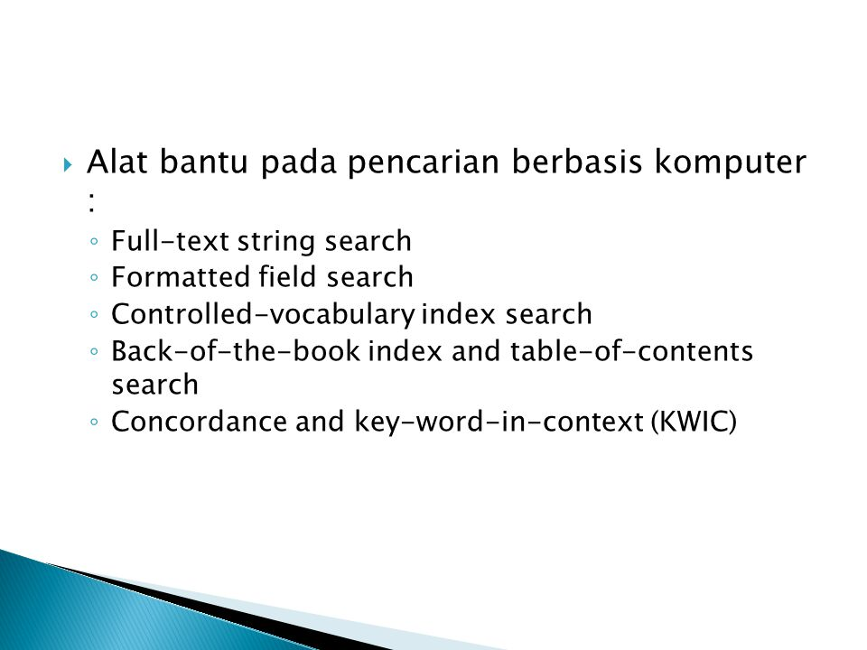  Alat bantu pada pencarian berbasis komputer : ◦ Full-text string search ◦ Formatted field search ◦ Controlled-vocabulary index search ◦ Back-of-the-book index and table-of-contents search ◦ Concordance and key-word-in-context (KWIC)