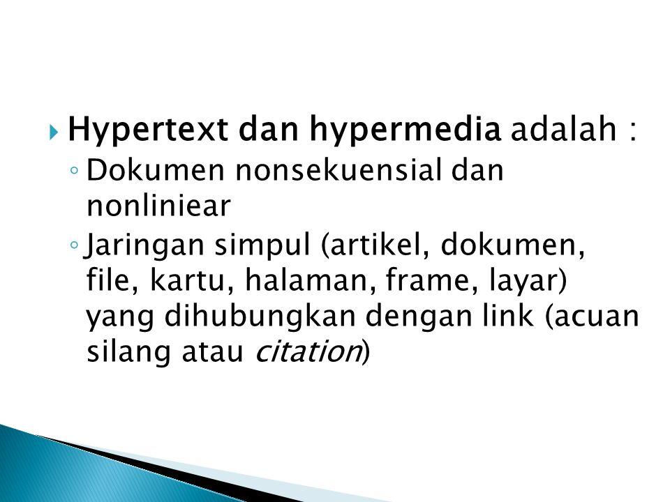  Hypertext dan hypermedia adalah : ◦ Dokumen nonsekuensial dan nonliniear ◦ Jaringan simpul (artikel, dokumen, file, kartu, halaman, frame, layar) ya