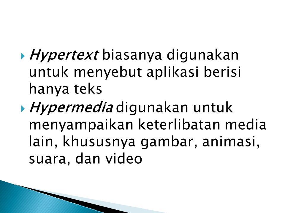  Hypertext biasanya digunakan untuk menyebut aplikasi berisi hanya teks  Hypermedia digunakan untuk menyampaikan keterlibatan media lain, khususnya