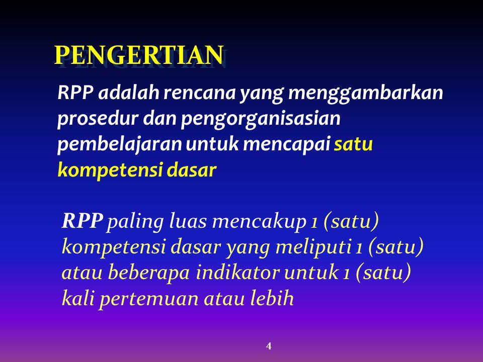 4 PENGERTIAN RPP adalah rencana yang menggambarkan prosedur dan pengorganisasian pembelajaran untuk mencapai satu kompetensi dasar RPP paling luas men