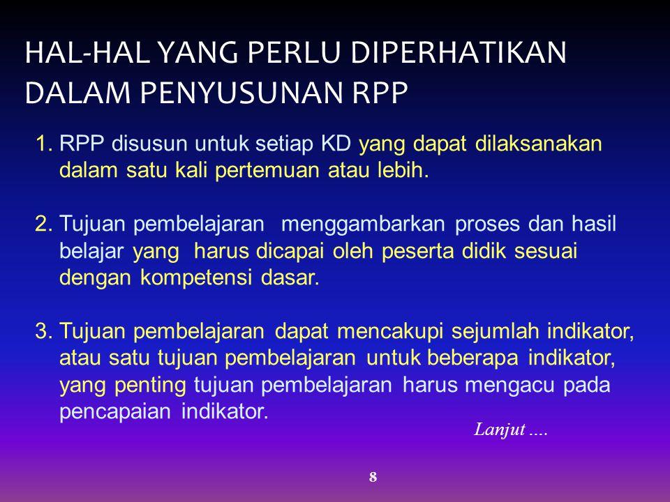 8 HAL-HAL YANG PERLU DIPERHATIKAN DALAM PENYUSUNAN RPP 1. RPP disusun untuk setiap KD yang dapat dilaksanakan dalam satu kali pertemuan atau lebih. 2.