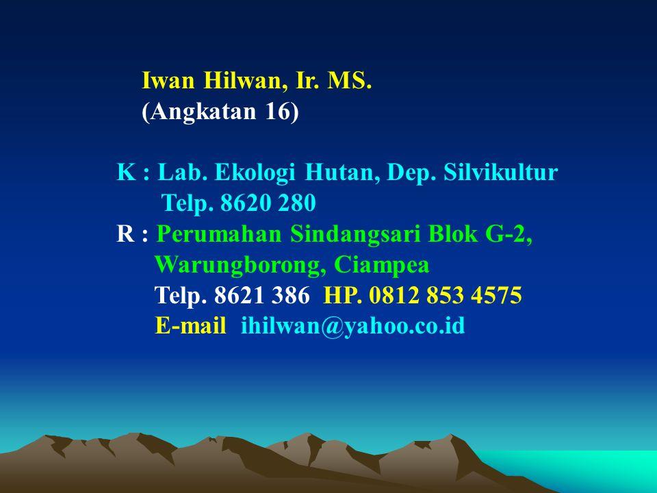 Iwan Hilwan, Ir.MS. (Angkatan 16) K : Lab. Ekologi Hutan, Dep.