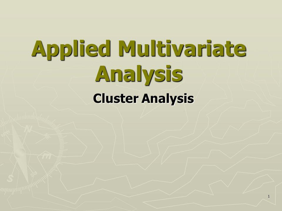 1 Applied Multivariate Analysis Cluster Analysis