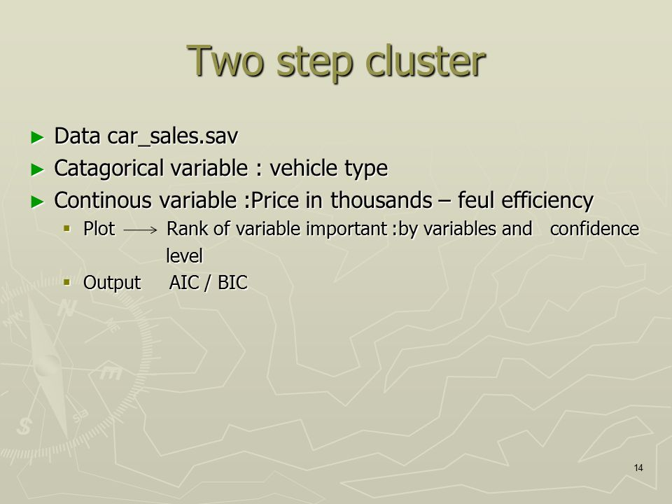 Two step cluster ► Data car_sales.sav ► Catagorical variable : vehicle type ► Continous variable :Price in thousands – feul efficiency  Plot Rank of