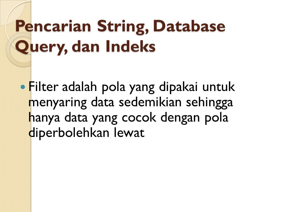 Pencarian String, Database Query, dan Indeks Filter adalah pola yang dipakai untuk menyaring data sedemikian sehingga hanya data yang cocok dengan pola diperbolehkan lewat