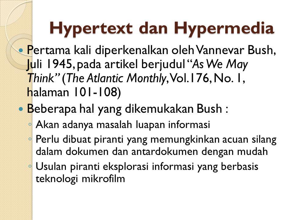 Hypertext dan Hypermedia Pertama kali diperkenalkan oleh Vannevar Bush, Juli 1945, pada artikel berjudul As We May Think (The Atlantic Monthly, Vol.176, No.