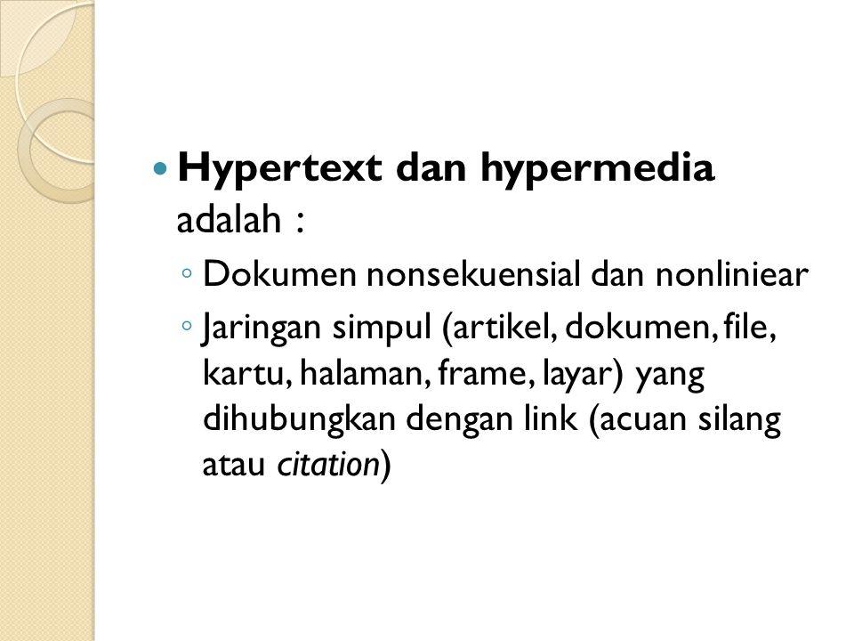Hypertext dan hypermedia adalah : ◦ Dokumen nonsekuensial dan nonliniear ◦ Jaringan simpul (artikel, dokumen, file, kartu, halaman, frame, layar) yang dihubungkan dengan link (acuan silang atau citation)