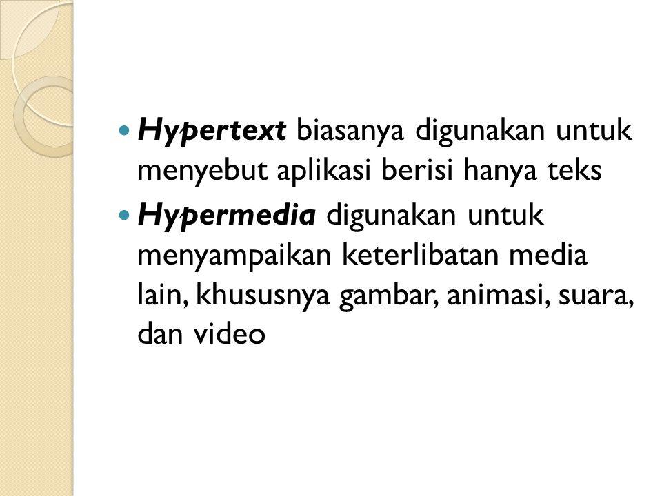 Aturan emas Hypertext (Three Golden Rule of Hypertext) Ada badan informasi besar yang diorganisasikan menjadi beberapa fragmen Fragmen-fragmen tersebut saling berhubungan Pemakai hanya memerlukan sebagian kecil dari fragmen pada suatu waktu