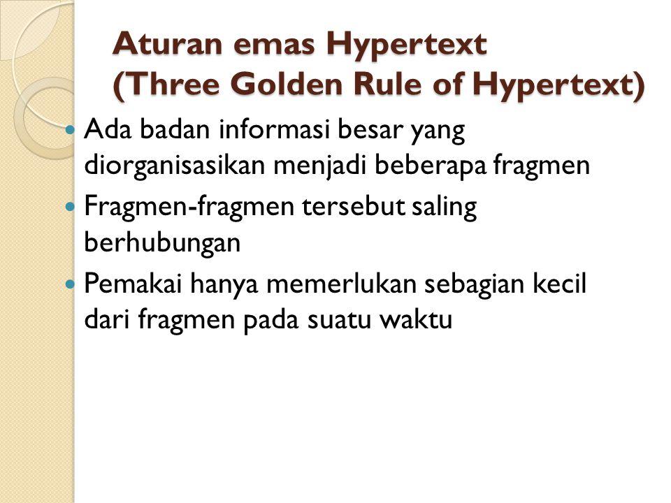 Aturan emas Hypertext (Three Golden Rule of Hypertext) Ada badan informasi besar yang diorganisasikan menjadi beberapa fragmen Fragmen-fragmen tersebu