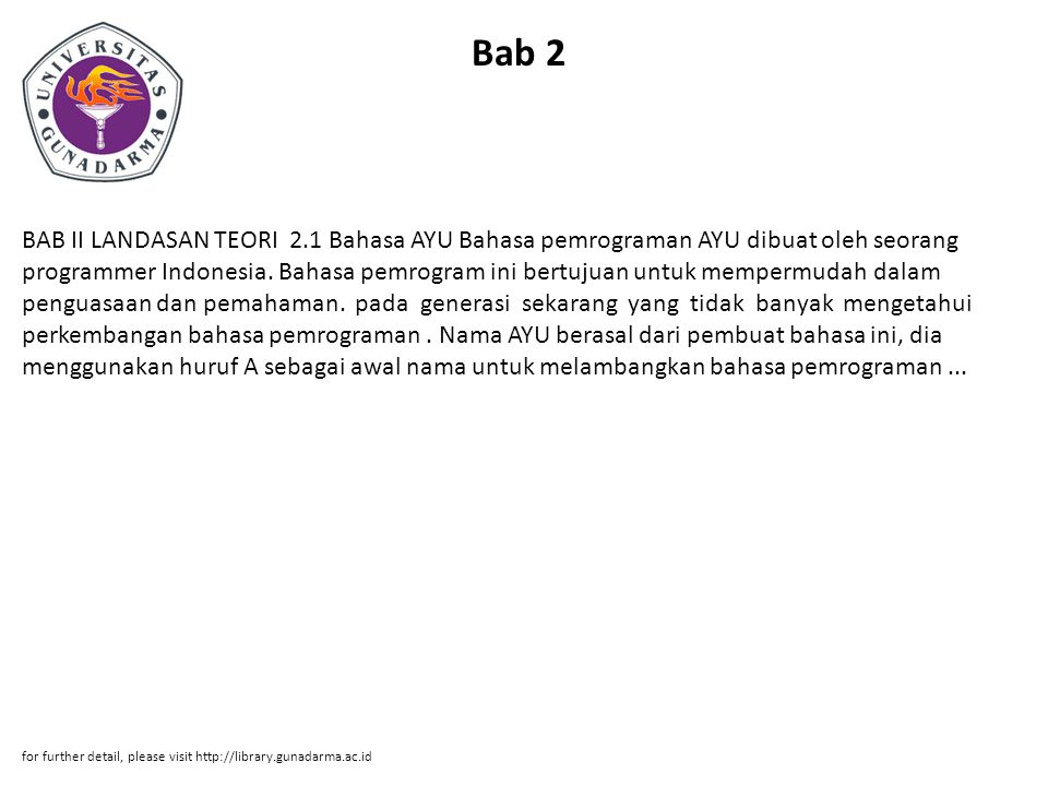 Bab 2 BAB II LANDASAN TEORI 2.1 Bahasa AYU Bahasa pemrograman AYU dibuat oleh seorang programmer Indonesia. Bahasa pemrogram ini bertujuan untuk mempe