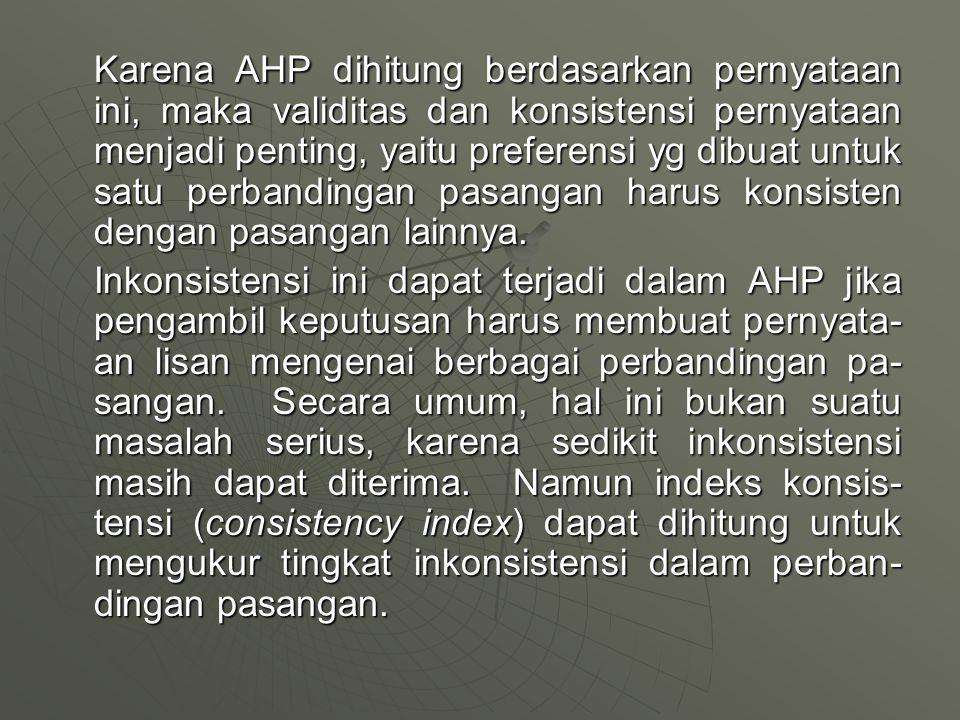 Karena AHP dihitung berdasarkan pernyataan ini, maka validitas dan konsistensi pernyataan menjadi penting, yaitu preferensi yg dibuat untuk satu perba