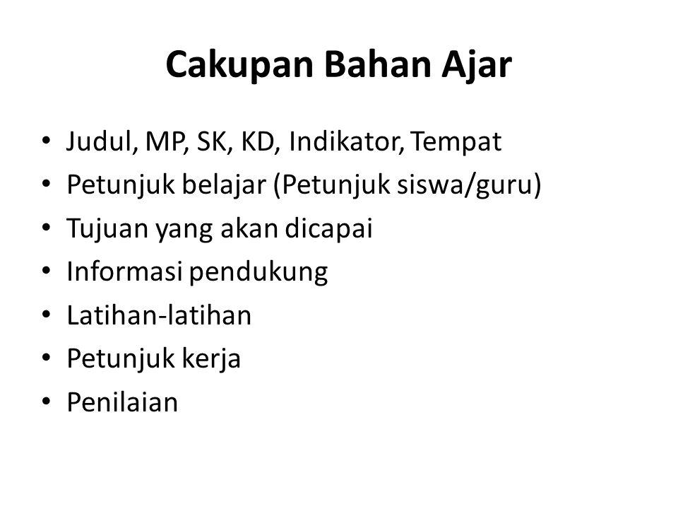 Cakupan Bahan Ajar Judul, MP, SK, KD, Indikator, Tempat Petunjuk belajar (Petunjuk siswa/guru) Tujuan yang akan dicapai Informasi pendukung Latihan-latihan Petunjuk kerja Penilaian
