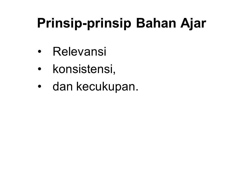 Prinsip-prinsip Bahan Ajar Relevansi konsistensi, dan kecukupan.
