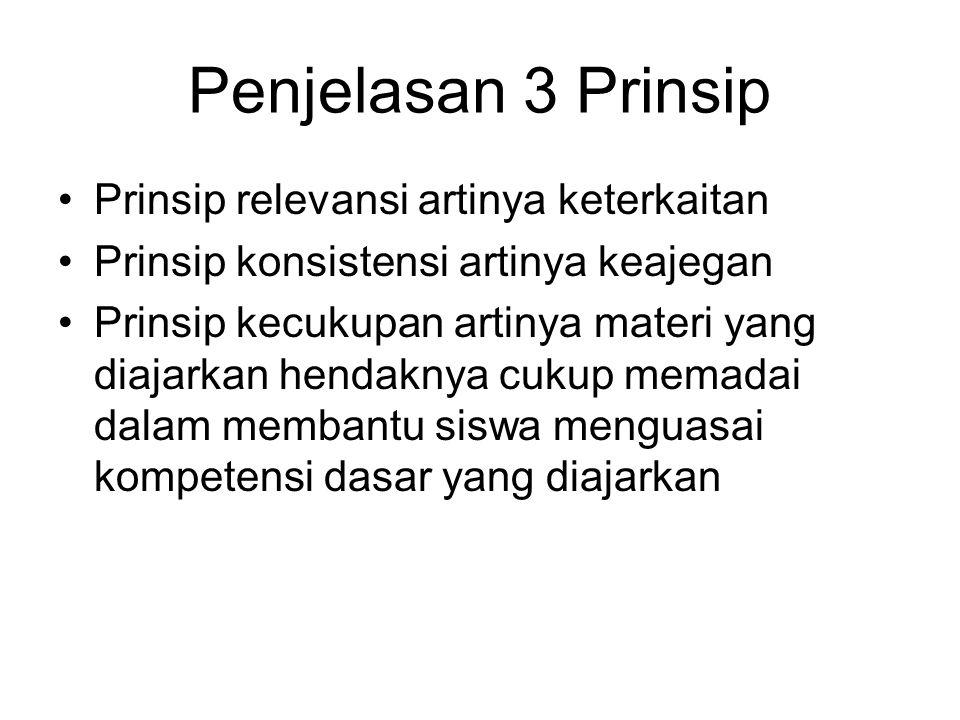 Penjelasan 3 Prinsip Prinsip relevansi artinya keterkaitan Prinsip konsistensi artinya keajegan Prinsip kecukupan artinya materi yang diajarkan hendak