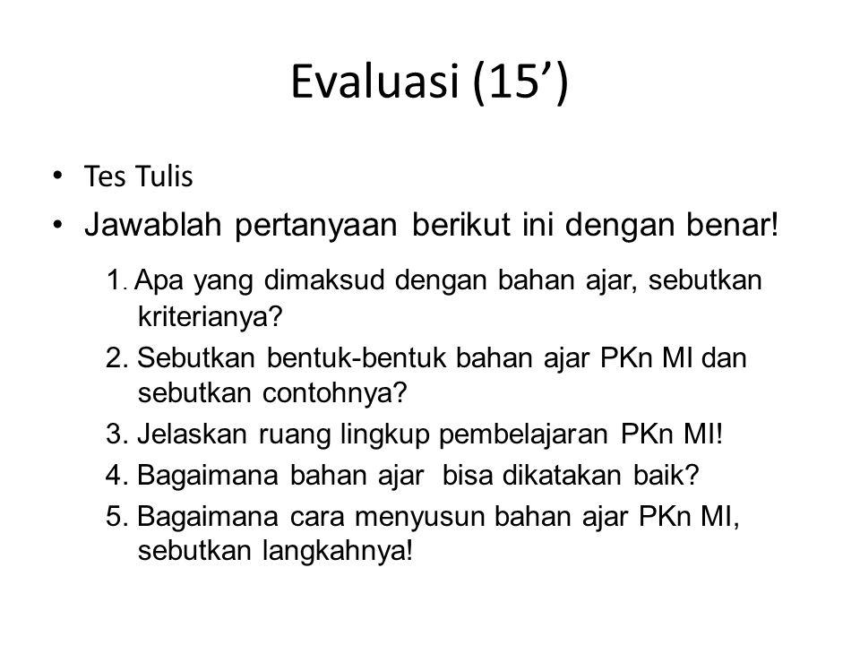 Evaluasi (15') Tes Tulis Jawablah pertanyaan berikut ini dengan benar! 1. Apa yang dimaksud dengan bahan ajar, sebutkan kriterianya? 2. Sebutkan bentu
