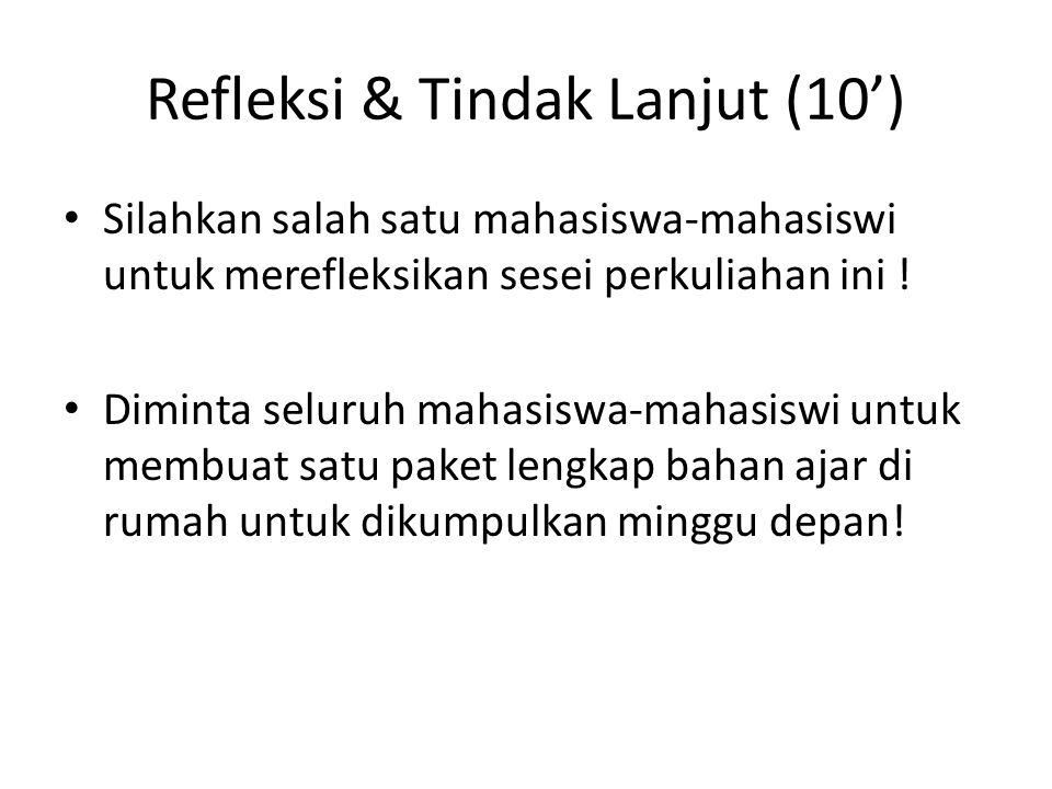 Refleksi & Tindak Lanjut (10') Silahkan salah satu mahasiswa-mahasiswi untuk merefleksikan sesei perkuliahan ini ! Diminta seluruh mahasiswa-mahasiswi