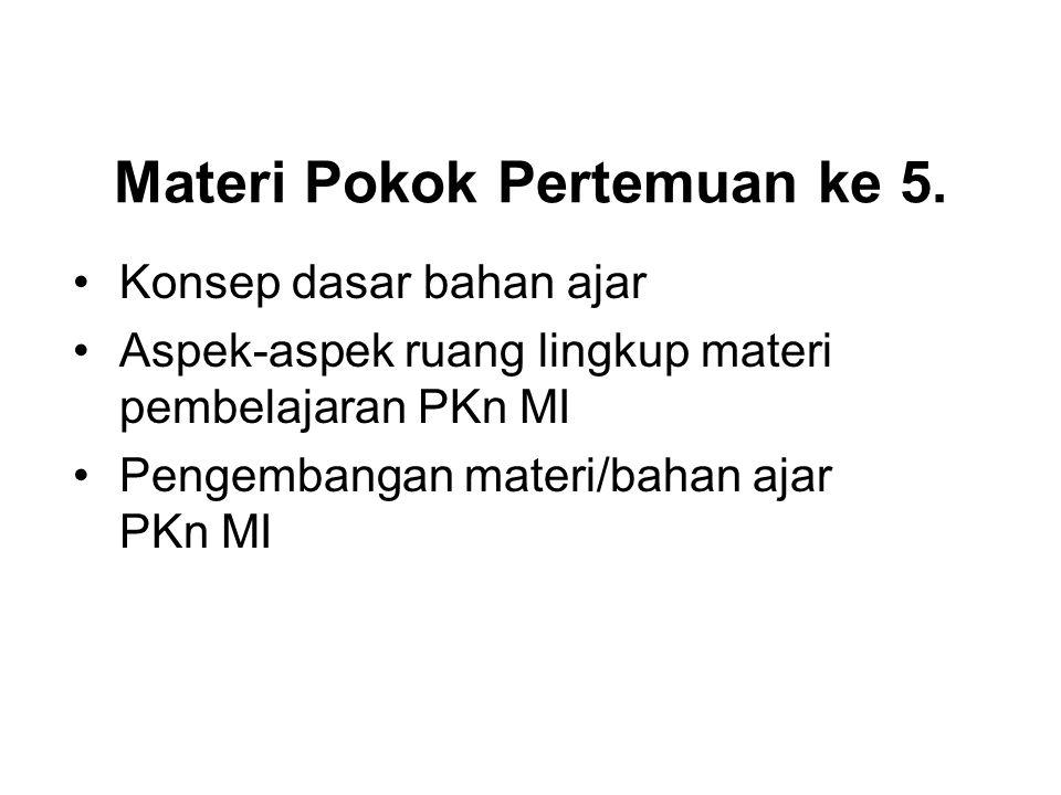 Materi Pokok Pertemuan ke 5. Konsep dasar bahan ajar Aspek-aspek ruang lingkup materi pembelajaran PKn MI Pengembangan materi/bahan ajar PKn MI