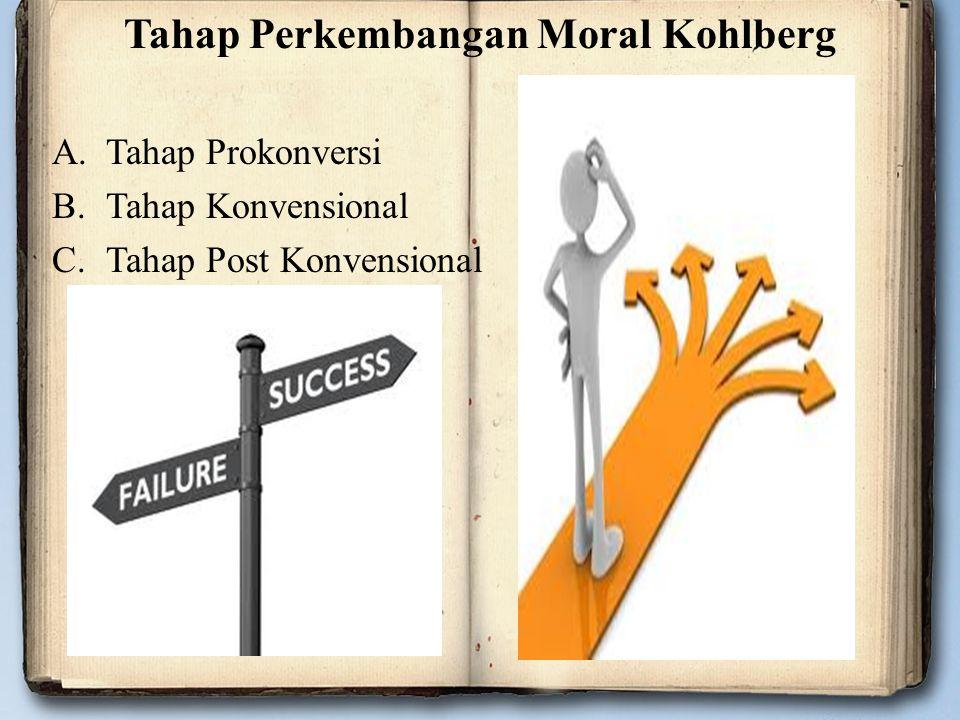 Tahap Perkembangan Moral Kohlberg A.Tahap Prokonversi B.Tahap Konvensional C.Tahap Post Konvensional