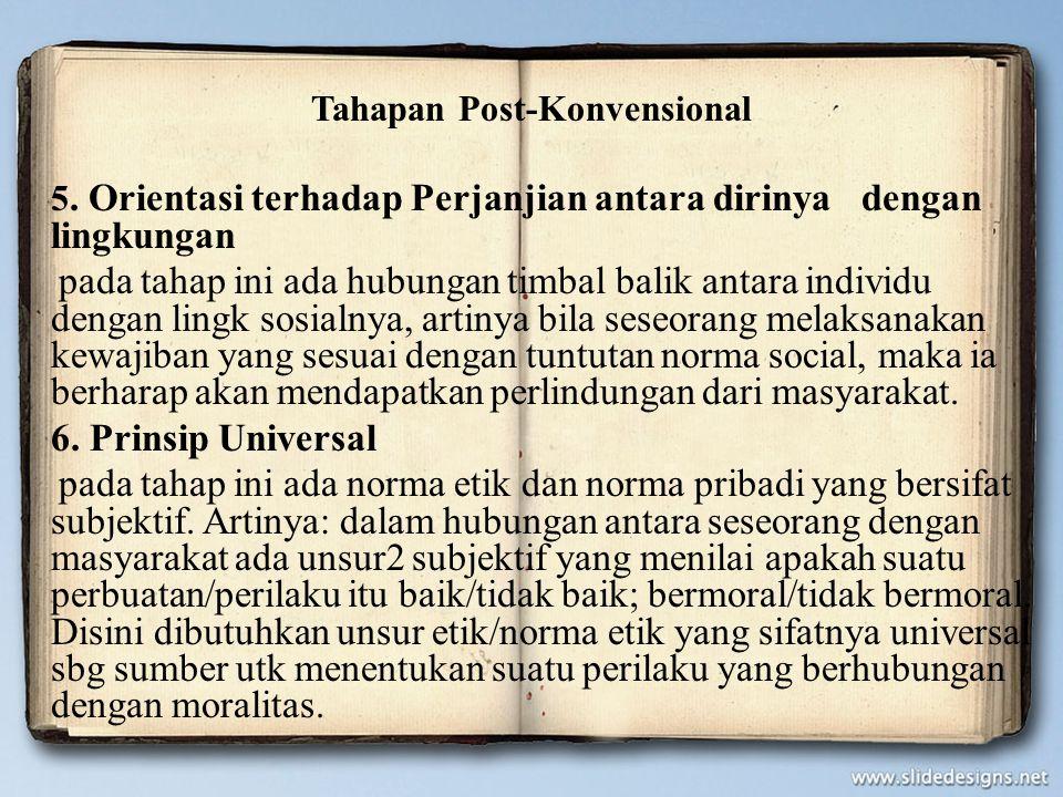 Tahapan Post-Konvensional 5. Orientasi terhadap Perjanjian antara dirinya dengan lingkungan pada tahap ini ada hubungan timbal balik antara individu d