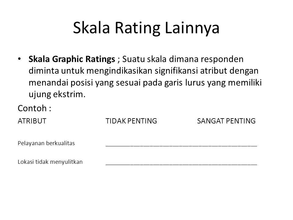 Skala Rating Lainnya Skala Graphic Ratings ; Suatu skala dimana responden diminta untuk mengindikasikan signifikansi atribut dengan menandai posisi ya