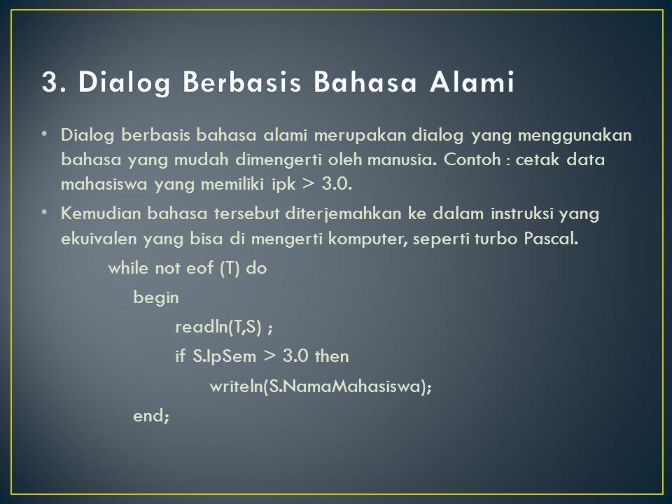 Dialog berbasis bahasa alami merupakan dialog yang menggunakan bahasa yang mudah dimengerti oleh manusia. Contoh : cetak data mahasiswa yang memiliki