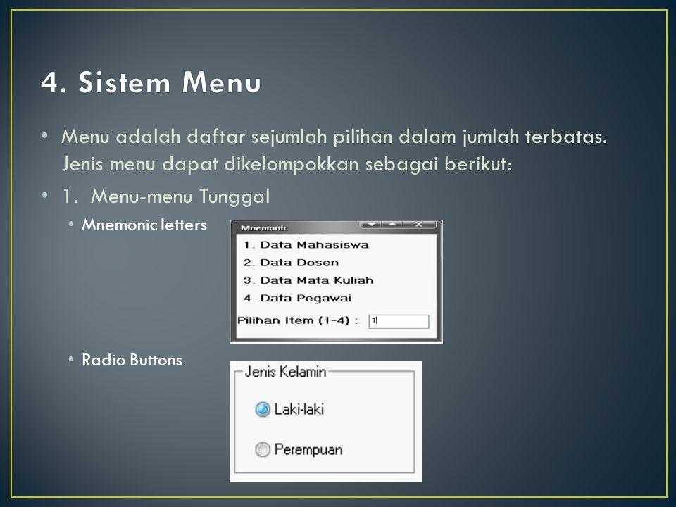 Menu adalah daftar sejumlah pilihan dalam jumlah terbatas. Jenis menu dapat dikelompokkan sebagai berikut: 1. Menu-menu Tunggal Mnemonic letters Radio