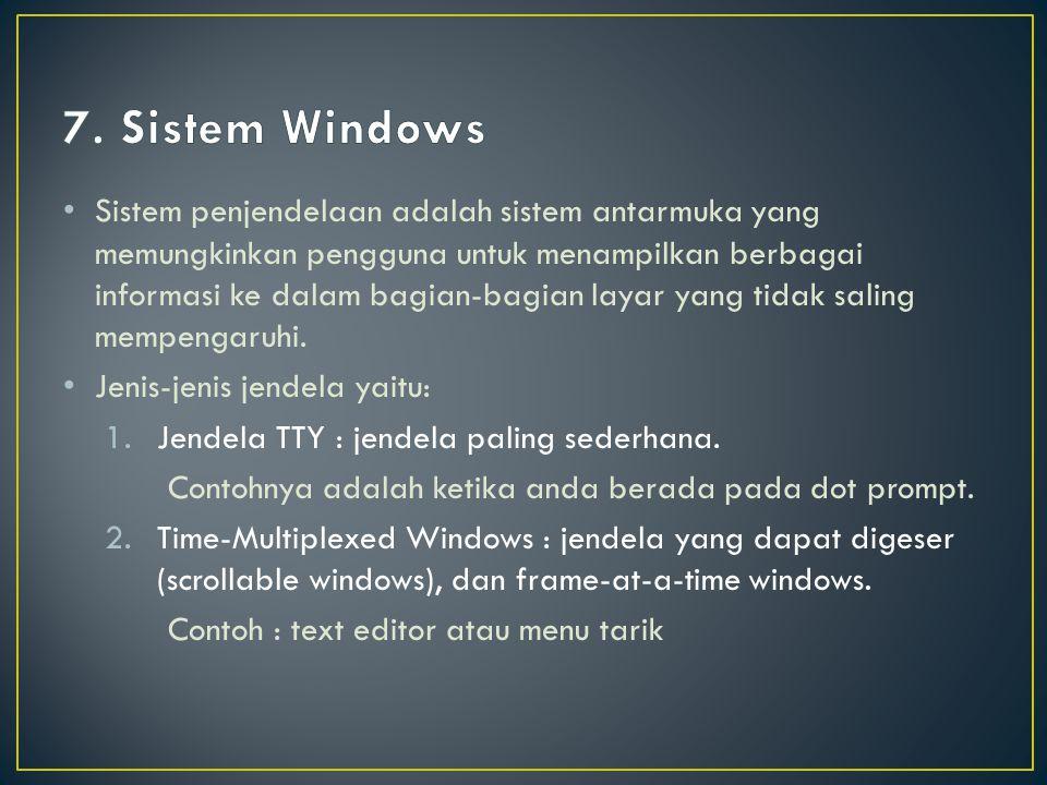 Sistem penjendelaan adalah sistem antarmuka yang memungkinkan pengguna untuk menampilkan berbagai informasi ke dalam bagian-bagian layar yang tidak saling mempengaruhi.