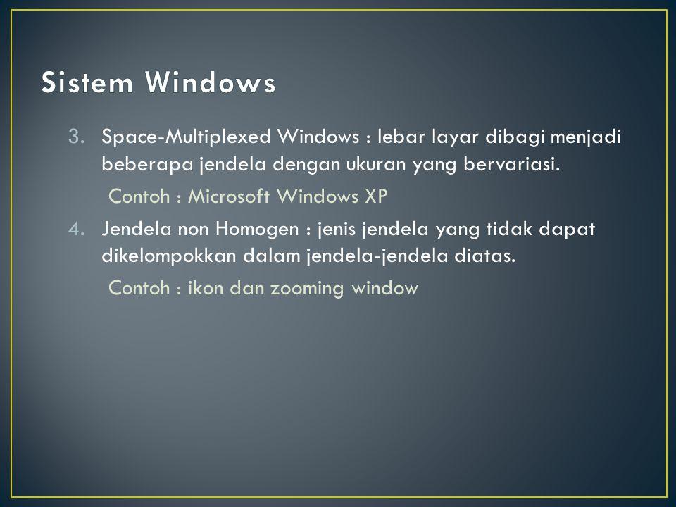 3.Space-Multiplexed Windows : lebar layar dibagi menjadi beberapa jendela dengan ukuran yang bervariasi. Contoh : Microsoft Windows XP 4.Jendela non H