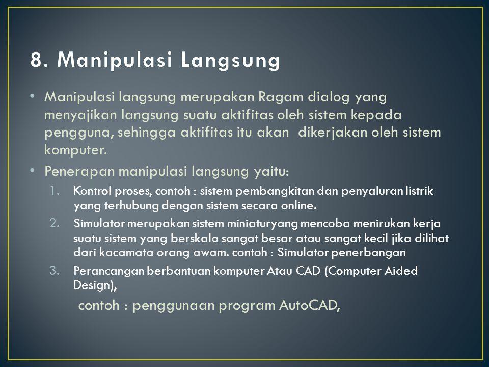 Manipulasi langsung merupakan Ragam dialog yang menyajikan langsung suatu aktifitas oleh sistem kepada pengguna, sehingga aktifitas itu akan dikerjakan oleh sistem komputer.