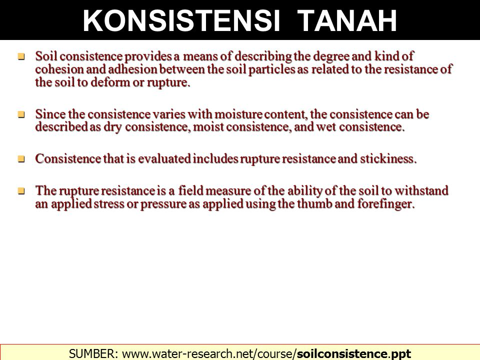Soil consistence provides a means of describing the degree and kind of cohesion and adhesion between the soil particles as related to the resistance of the soil to deform or rupture.