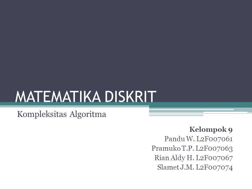 MATEMATIKA DISKRIT Kompleksitas Algoritma Kelompok 9 Pandu W.