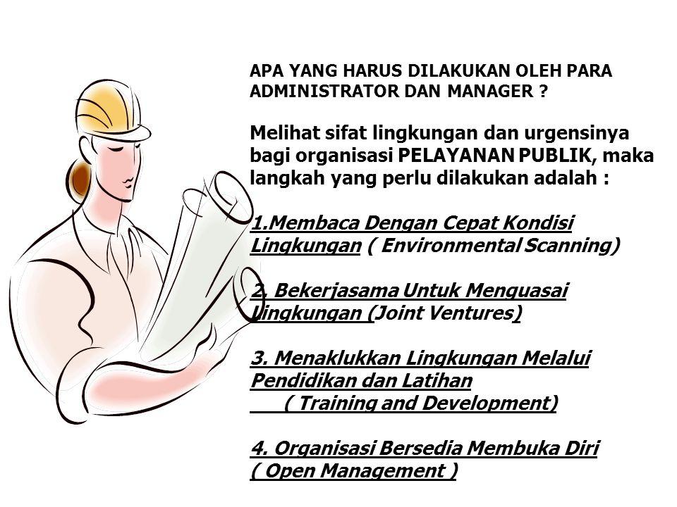 APA YANG HARUS DILAKUKAN OLEH PARA ADMINISTRATOR DAN MANAGER ? Melihat sifat lingkungan dan urgensinya bagi organisasi PELAYANAN PUBLIK, maka langkah