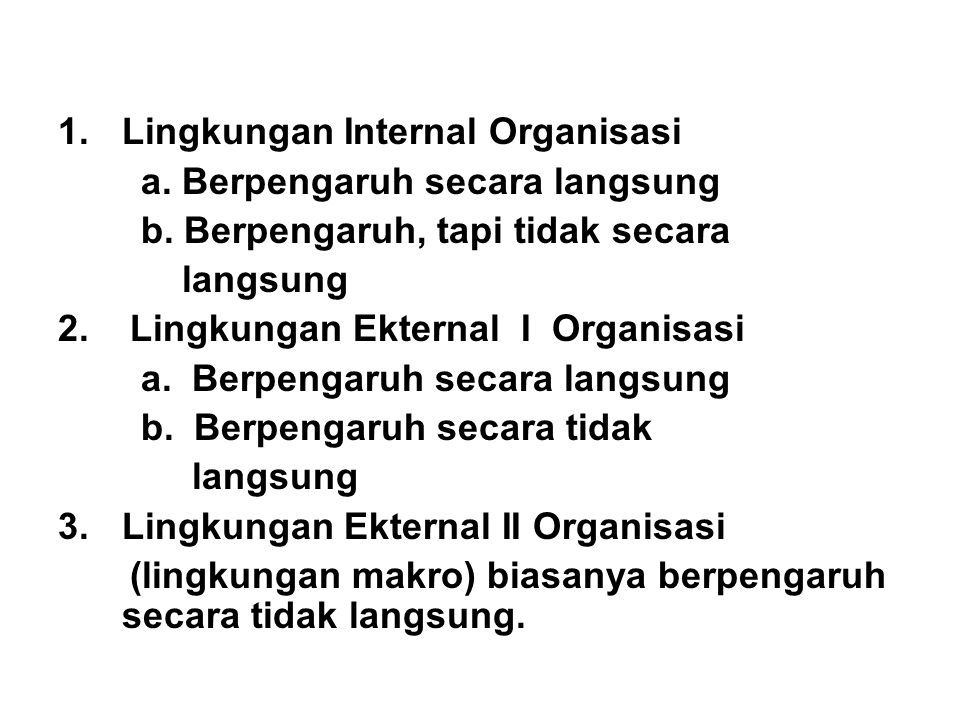 1.Lingkungan Internal Organisasi a. Berpengaruh secara langsung b. Berpengaruh, tapi tidak secara langsung 2. Lingkungan Ekternal I Organisasi a. Berp
