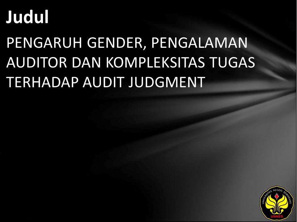 Judul PENGARUH GENDER, PENGALAMAN AUDITOR DAN KOMPLEKSITAS TUGAS TERHADAP AUDIT JUDGMENT