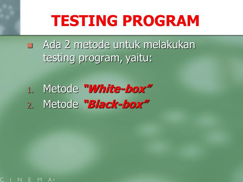 """TESTING PROGRAM Ada 2 metode untuk melakukan testing program, yaitu: Ada 2 metode untuk melakukan testing program, yaitu: 1. Metode """"White-box"""" 2. Met"""
