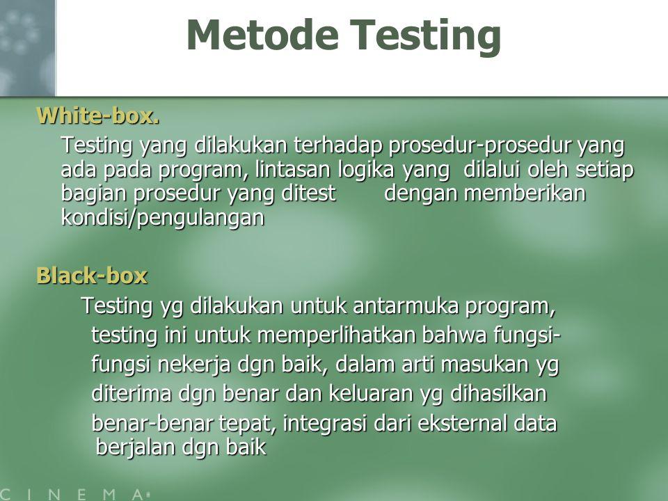 Metode TestingWhite-box. Testing yang dilakukan terhadap prosedur-prosedur yang ada pada program, lintasan logika yang dilalui oleh setiap bagian pros