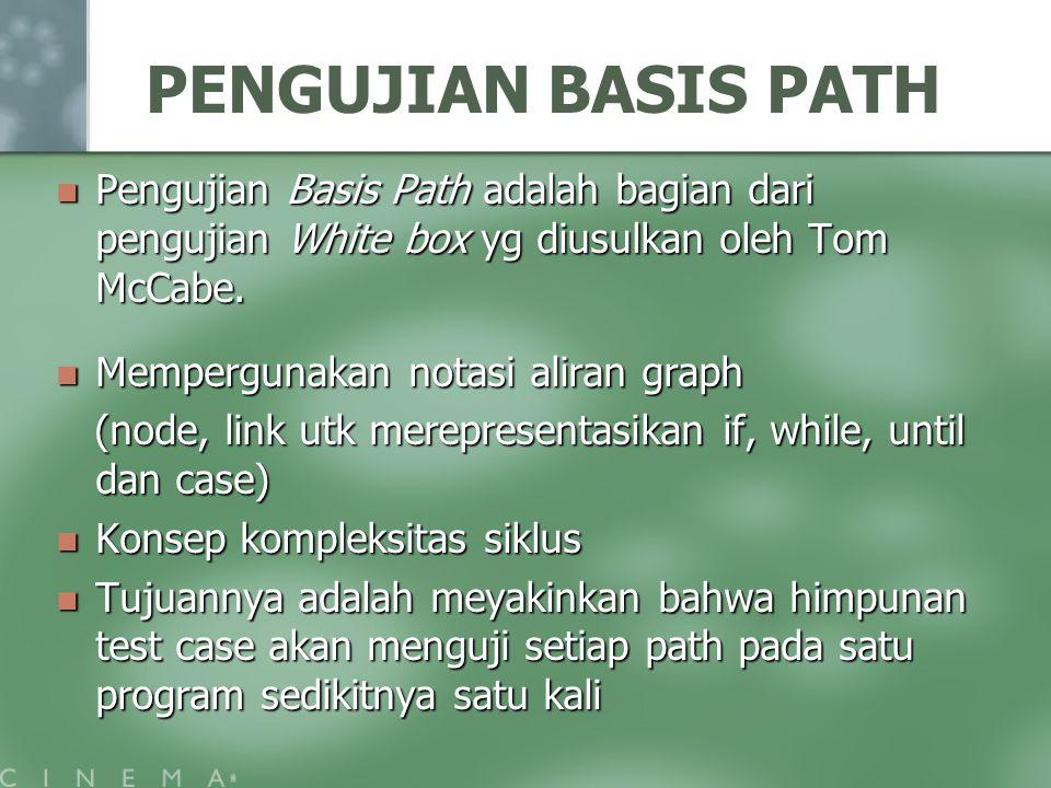 PENGUJIAN BASIS PATH Pengujian Basis Path adalah bagian dari pengujian White box yg diusulkan oleh Tom McCabe. Pengujian Basis Path adalah bagian dari