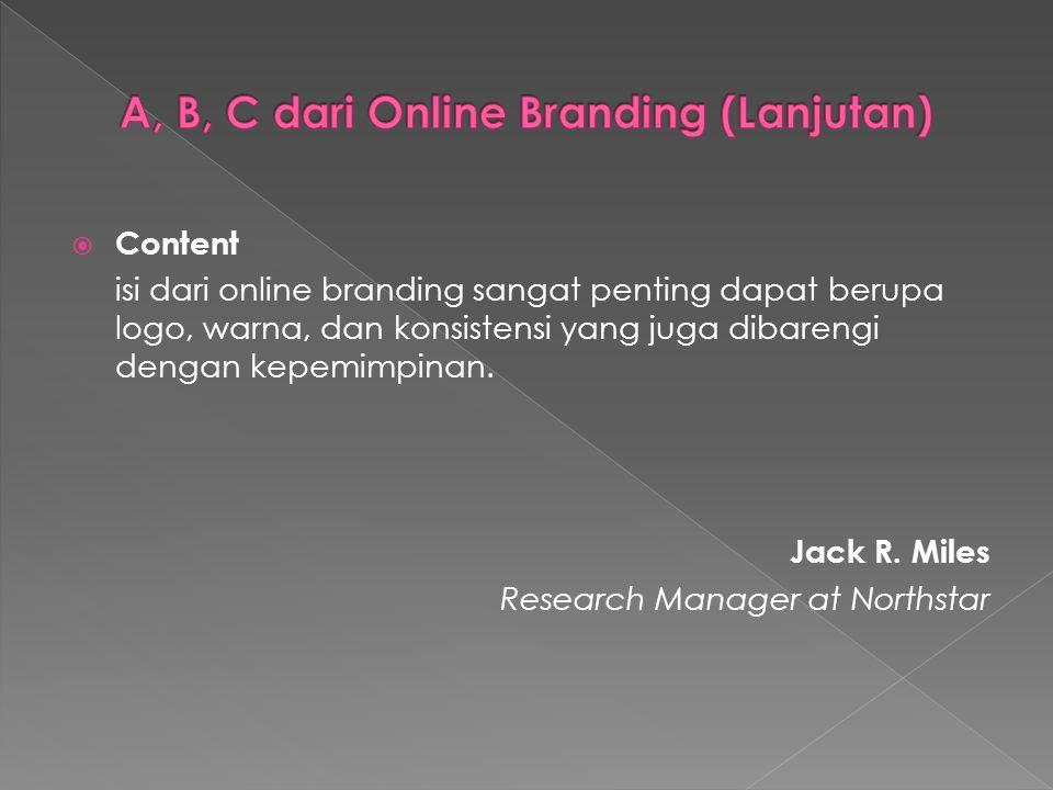  Content isi dari online branding sangat penting dapat berupa logo, warna, dan konsistensi yang juga dibarengi dengan kepemimpinan. Jack R. Miles Res