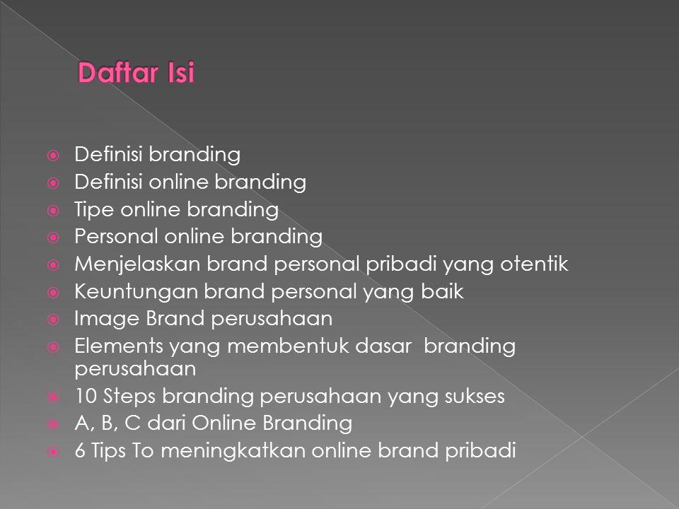  Definisi branding  Definisi online branding  Tipe online branding  Personal online branding  Menjelaskan brand personal pribadi yang otentik  K