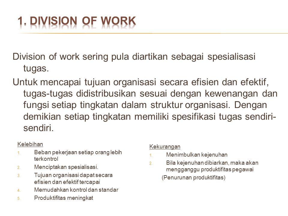 Division of work sering pula diartikan sebagai spesialisasi tugas. Untuk mencapai tujuan organisasi secara efisien dan efektif, tugas-tugas didistribu