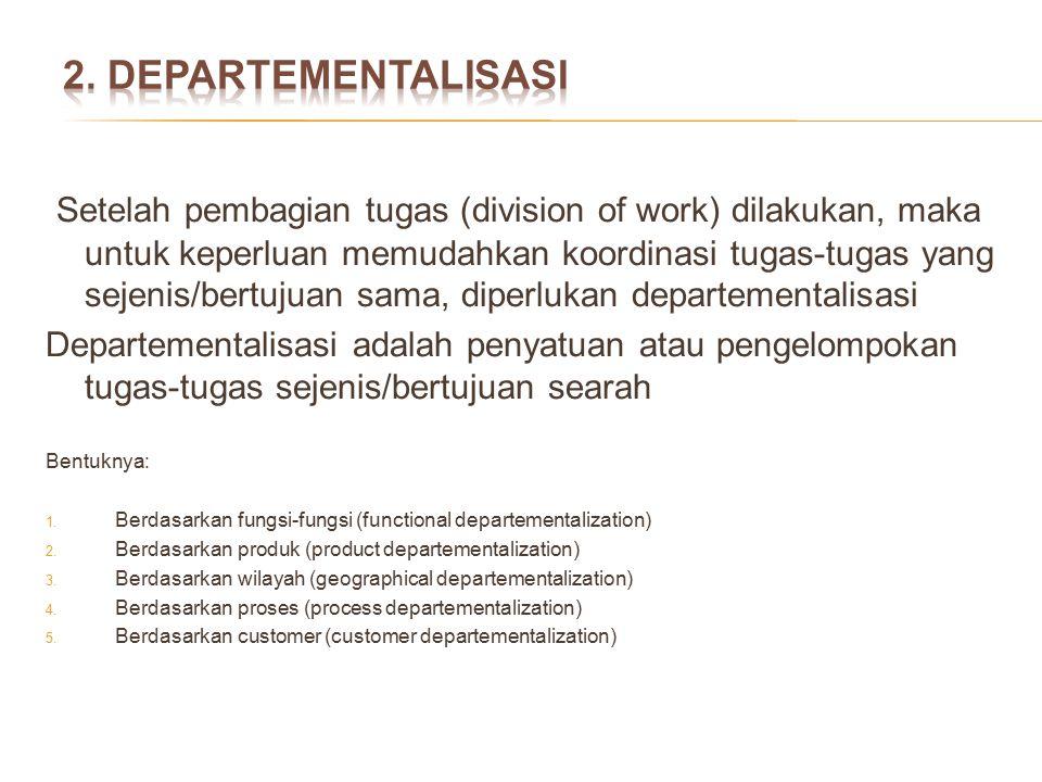 Setelah pembagian tugas (division of work) dilakukan, maka untuk keperluan memudahkan koordinasi tugas-tugas yang sejenis/bertujuan sama, diperlukan d