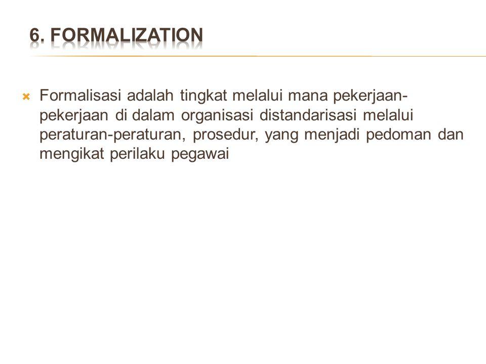  Formalisasi adalah tingkat melalui mana pekerjaan- pekerjaan di dalam organisasi distandarisasi melalui peraturan-peraturan, prosedur, yang menjadi
