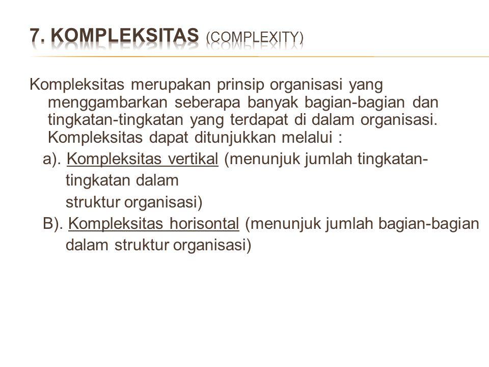 Kompleksitas merupakan prinsip organisasi yang menggambarkan seberapa banyak bagian-bagian dan tingkatan-tingkatan yang terdapat di dalam organisasi.