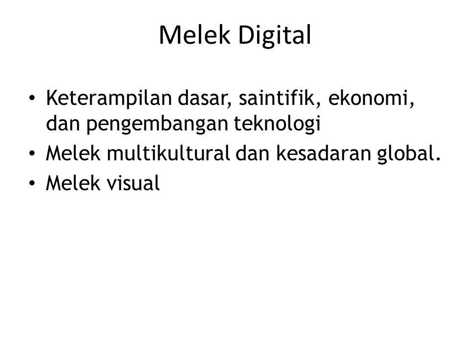 Melek Digital Keterampilan dasar, saintifik, ekonomi, dan pengembangan teknologi Melek multikultural dan kesadaran global. Melek visual