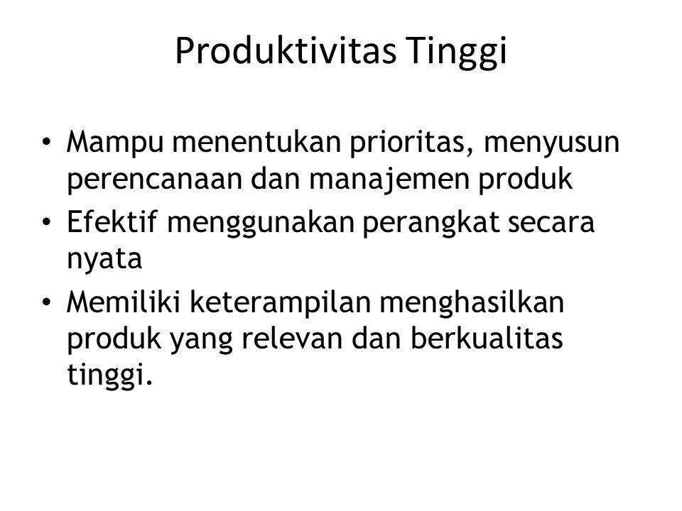 Produktivitas Tinggi Mampu menentukan prioritas, menyusun perencanaan dan manajemen produk Efektif menggunakan perangkat secara nyata Memiliki keteram